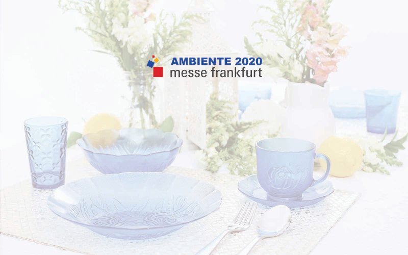 WE ARE GLAD TO INVITE YOU TO VISIT OUR BOOTH AT AMBIENTE 2020